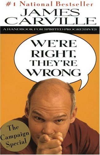 James Carville We're Right They're Wrong Handbook For Spirited Progressives