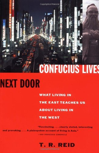 T. R. Reid Confucius Lives Next Door What Living In The East Teaches Us About Living I