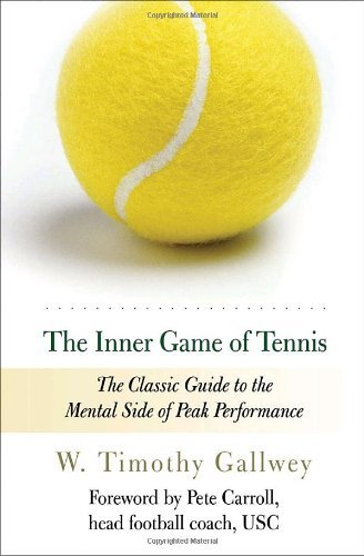 W. Timothy Gallwey The Inner Game Of Tennis The Classic Guide To The Mental Side Of Peak Perf Revised