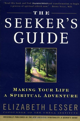 Elizabeth Lesser The Seeker's Guide Making Your Life A Spiritual Adventure