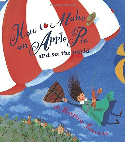 Marjorie Priceman How To Make An Apple Pie And See The World