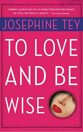 Josephine Tey To Love And Be Wise