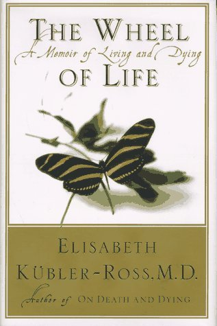 Elisabeth Kubler Ross Wheel Of Life Memoir Of Living & Dying