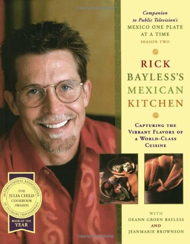 Rick Bayless Rick Bayless's Mexican Kitchen Capturing The Vibrant Flavors Of A World Class Cu