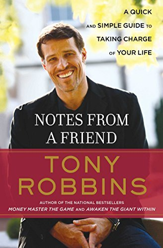 Tony Robbins Notes From A Friend A Quick And Simple Guide To Taking Control Of You