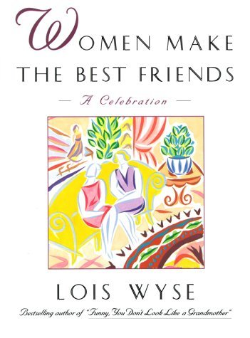 Lois Wyse Women Make The Best Friends Celebration