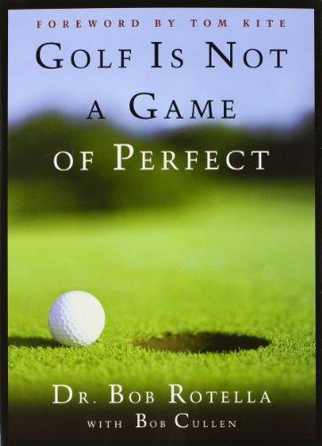 Bob Rotella Golf Is Not A Game Of Perfect