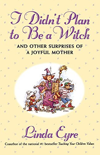Linda Eyre I Didn't Plan To Be A Witch And Other Surprises Of A Joyful Mother Original
