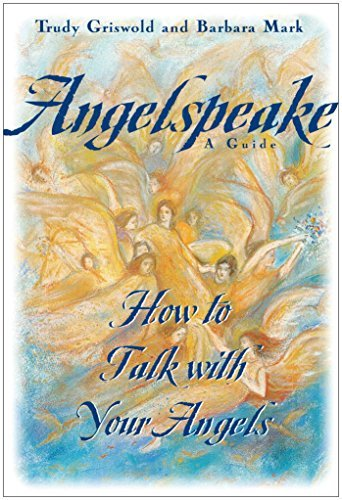 Barbara Mark Angelspeake How To Talk With Your Angels A Guide