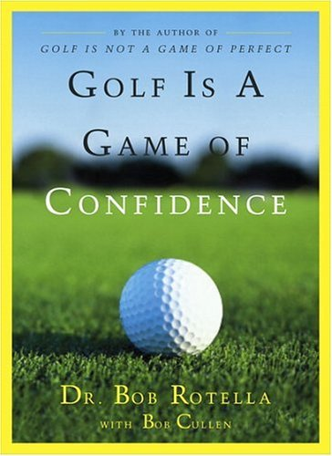 Bob Rotella Golf Is A Game Of Confidence