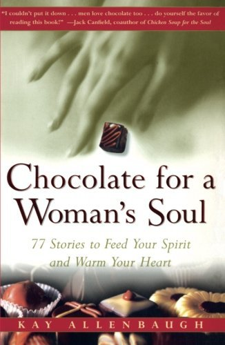 Kay Allenbaugh Chocolate For A Womans Soul 77 Stories To Feed Your Spirit And Warm Your Hear