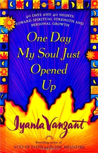 Iyanla Vanzant One Day My Soul Just Opened Up 40 Days And 40 Nights Toward Spiritual Strength A