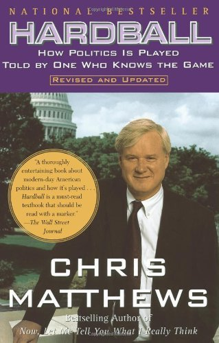 Chris Matthews Hardball How Politics In Played Told By One Who Knows The Revised And Upd