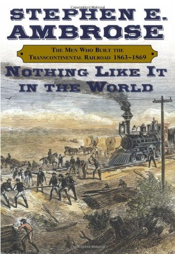 Stephen E. Ambrose Nothing Like It In The World The Men Who Built The Transcontinental Railroad 1