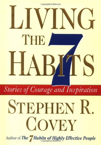 Stephen R. Covey Living The 7 Habits Stories Of Courage & Inspiration