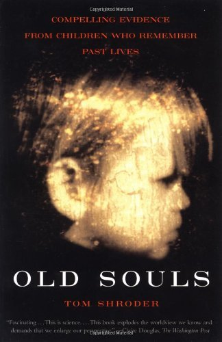 Thomas Shroder Old Souls Compelling Evidence From Children Who Remember Pa