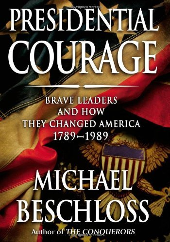 Michael R. Beschloss Presidential Courage Brave Leaders & How They C