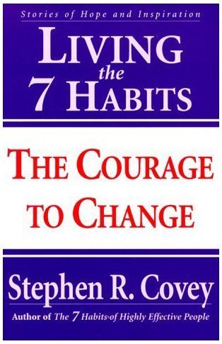 Stephen R. Covey Living The 7 Habits The Courage To Change