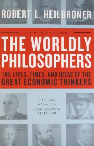 Robert L. Heilbroner The Worldly Philosophers The Lives Times And Ideas Of The Great Economic 0007 Edition;revised