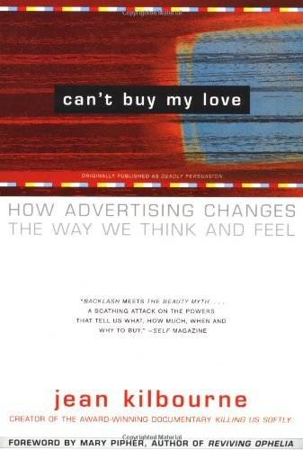 Jean Kilbourne Can't Buy My Love How Advertising Changes The Way We Think And Feel