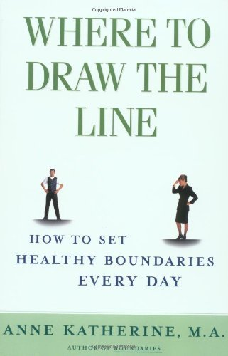 Anne Katherine Where To Draw The Line How To Set Healthy Boundaries Every Day Original