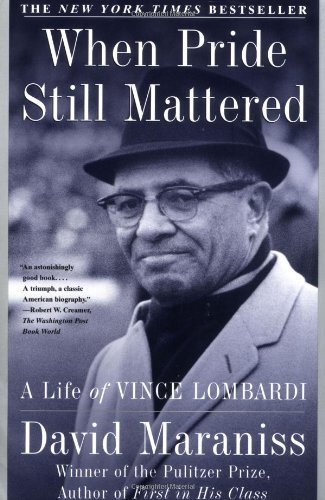 David Maraniss When Pride Still Mattered A Life Of Vince Lombardi
