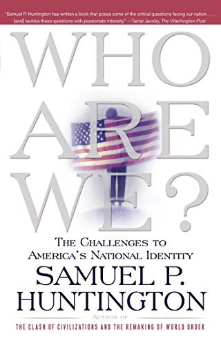 Samuel P. Huntington Who Are We The Challenges To America's National Identity