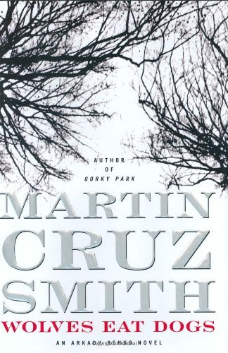 Martin Cruz Smith Wolves Eat Dogs Arkady Renko Novels