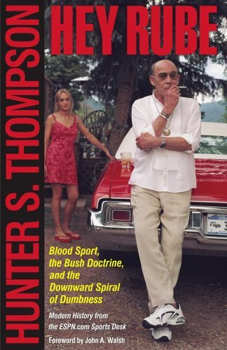 Hunter S. Thompson Hey Rube Blood Sport The Bush Doctrine And The Downward