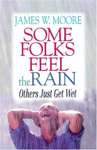 James W. Moore Some Folks Feel The Rain Others Just Get Wet