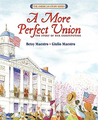 Betsy Maestro A More Perfect Union The Story Of Our Constitution