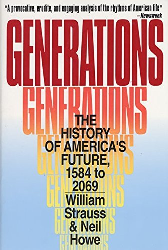 Neil Howe Generations The History Of America's Future 1584 To 2069