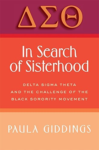 Paula J. Giddings In Search Of Sisterhood In Search Of Sisterhood Delta Sigma Theta And The Challenge Of The Black
