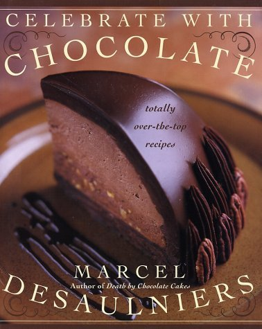 Marcel Desaulniers Celebrate With Chocolate Totally Over The Top Recipes