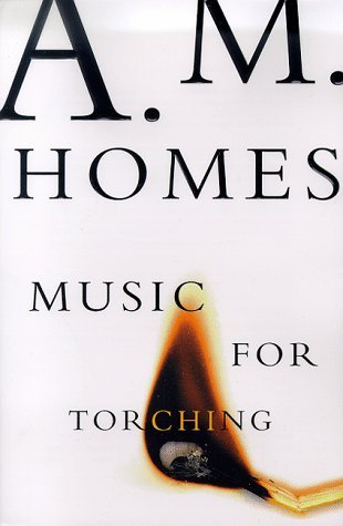 A. M. Homes Music For Torching