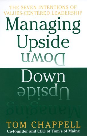 Tom Chappell Managing Upside Down Seven Intentions Of Values Centered Leadership