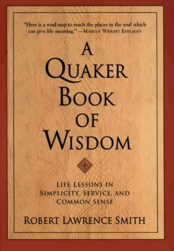 Robert Lawrence Smith A Quaker Book Of Wisdom Life Lessons In Simplicity Service And Common S