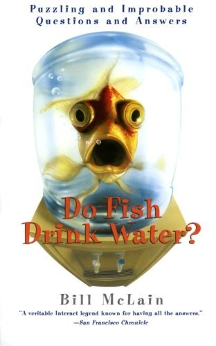 Bill Mclain Do Fish Drink Water? Puzzling And Improbable Questions And Answers
