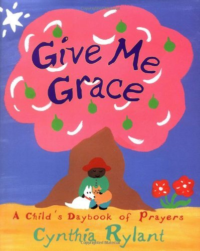 Cynthia Rylant Give Me Grace A Child's Daybook Of Prayers