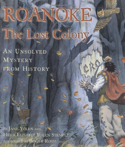 Heidi E. Y. Stemple Roanoke The Lost Colony An Unsolved Mystery From History