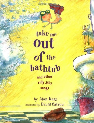 Alan Katz Take Me Out Of The Bathtub And Other Silly Dilly S