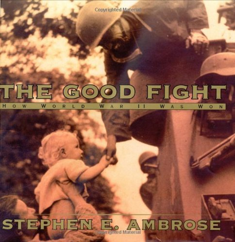 Stephen E. Ambrose The Good Fight How World War Ii Was Won