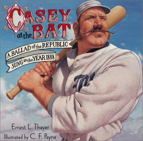 Ernest L. Thayer Casey At The Bat A Ballad Of The Republic Sung In The Year 1888