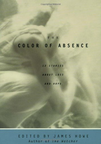 James Howe The Color Of Absence 12 Stories About Loss And Hope