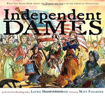 Laurie Halse Anderson Independent Dames What You Never Knew About The Women And Girls Of