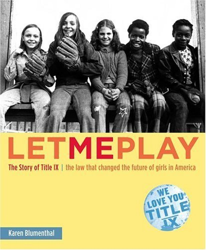 Karen Blumenthal Let Me Play The Story Of Title Ix The Law That Changed The F