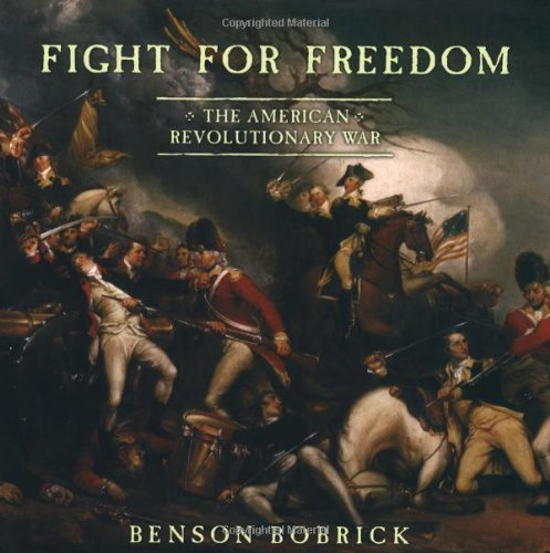 Benson Bobrick Fight For Freedom The American Revolutionary War