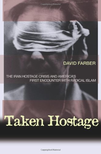 David Farber Taken Hostage The Iran Hostage Crisis And America's First Encou