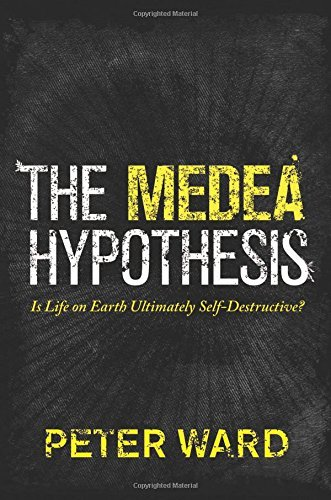 Peter Ward The Medea Hypothesis Is Life On Earth Ultimately Self Destructive?