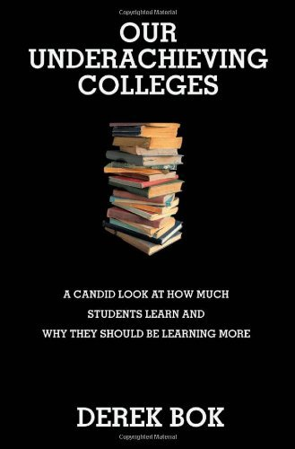 Derek Bok Our Underachieving Colleges A Candid Look At How Much Students Learn And Why